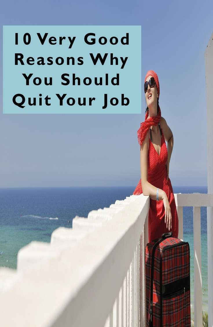 10 Very Good Reasons Why You Should Quit Your Job