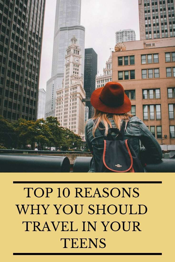 Top 10 Reasons Why You Should Travel in Your Teens