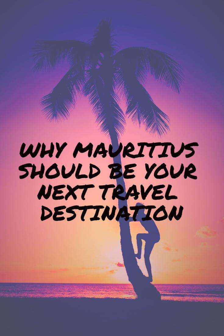 Why Mauritius Should Be Your Next Travel Destination