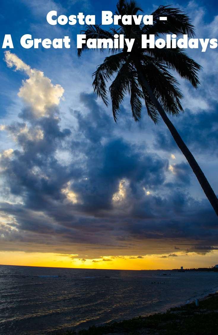 Costa Brava – A Great Family Holidays - Costa Brava – A Great Family Holidays